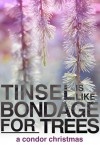 Tinsel Is Like Bondage For Trees (Condor #1.5) - Isa K.