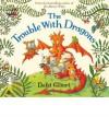 The Trouble with Dragons - Debi Gliori