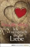 Ich versprach dir die Liebe: Roman - Priscille Sibley, Ulrike Werner-Richter