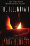 The Illuminati: A Secret Society Revealed- An Ancient Conspiracy Unleashed - Larry Burkett