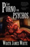 Like Porno for Psychos - Wrath James White