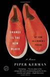 Orange Is the New Black: My Year in a Women's Prison - Piper Kerman