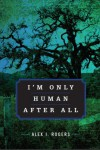 I'm Only Human After All - Alex Rogers