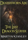 Deathsworn Arc 1 : The Last Dragon Slayer (An Epic Fantasy Adventure Series with Dragons) - Martyn Stanley