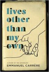 Lives Other Than My Own: A Memoir - Emmanuel Carrère, Linda Coverdale