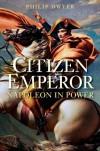 Citizen Emperor - Philip Dwyer