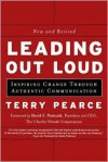 Leading Out Loud: Inspiring Change Through Authentic Communications - Terry Pearce,  David S. Pottruck