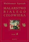 Malarstwo Białego Człowieka t.4 - Waldemar Łysiak