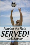 Playing the Field: Served! - J.M. Snyder
