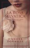 La rosa selvatica - Jennifer Donnelly