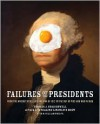 Failures of the Presidents: from the Whiskey Rebellion and War of 1812 to the Bay of Pigs and war in Iraq - Thomas J. Craughwell, M. William Phelps