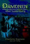 Dämonen über Luxemburg (German Edition) - Charlotte Engmann