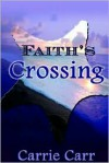 Faith's Crossing - Carrie Carr