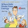 Love and Logic Magic: When Kids Drain Your Energy (Parenting with Love and Logic) - Jim Fay