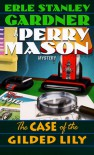 The Case of the Gilded Lily (Perry Mason Mystery) - Erle Stanley Gardner
