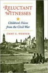 Reluctant Witnesses: Children's Voices From The Civil War - Emmy E. Werner