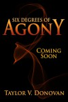 Six Degrees of Agony - Taylor V. Donovan