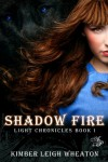 Shadow Fire (The Light Chronicles #1) - Kimber Leigh Wheaton