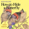 How to Hide a Butterfly and Other Insects - Ruth Heller