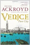 Venice: Pure City - Peter Ackroyd