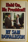 Hold On, Mr. President - Sam A. Donaldson Jr.