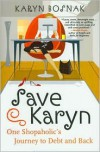 Save Karyn: One Shopaholic's Journey to Debt and Back - Karyn Bosnak