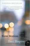 Slow Motion: A Memoir of a Life Rescued by Tragedy - Dani Shapiro