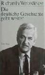 Die deutsche Geschichte geht weiter - Richard von Weizsäcker