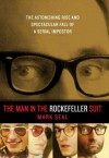 The Man in the Rockefeller Suit: The Astonishing Rise and Spectacular Fall of a Serial Impostor - Mark Seal