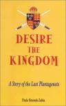 Desire the Kingdom: A Story of the Last Plantagenets - Paula Simonds Zabka