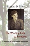 The Winding Path To Freedom: A Memoir Of Life In The Ukrainian Underground - Roman D. Mac