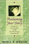 Reclaiming Your Story: Family History and Spiritual Growth - Merle Jordan