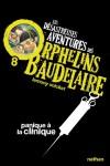 Les désastreuses Aventures des Orphelins Baudelaire, Tome 8 : Panique à la clinique - Lemony Snicket