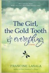 The Girl, The Gold Tooth, and Everything: A Novel - Francine LaSala