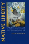 Native Liberty: Natural Reason and Cultural Survivance - Gerald Vizenor