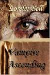 Vampire Ascending - Lorelei Bell