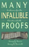 Many Infallible Proofs: Evidences for the Christian Faith - Henry M. Morris III