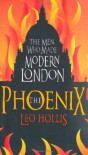 The Phoenix: The Men Who Made Modern London - Leo Hollis