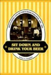 Sit Down & Drink Your Beer - Robert A. Campbell