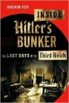 Inside Hitler's Bunker: The Last Days of the Third Reich - Joachim Fest, Margot Bettauer Dembo