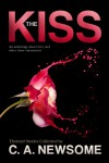 The Kiss (An Anthology of Love and Other Close Encounters - 'C. A. Newsome',  'Robert Thomas',  'Jacques Antoine',  'Traci Tyne Hilton',  'George Wier',  'Brandon Hale',  'Suzie O'Connell',  'Saxon Andrew',  'Kate Aaron',  'Ben Cassidy',  'Mona Ingram'