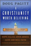 A Christianity Worth Believing: Hope-Filled, Open-Armed, Alive-And-Well Faith for the Left Out, Left Behind, and Let Down in Us All - Doug Pagitt
