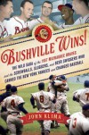Bushville Wins!: The Wild Saga of the 1957 Milwaukee Braves and the Screwballs, Sluggers, and Beer Swiggers Who Canned the New York Yankees and Changed Baseball - John Klima