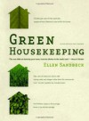 Green Housekeeping: In Which the Non-Toxic Avenger Shows You How to Improve Your Health and That of Your Family, While You Save Time, Money, and, Perhaps, Your Sanity - Ellen Sandbeck