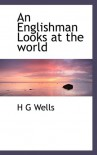 An Englishman Looks at the World - H G Wells