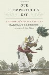 Our Tempestuous Day: A History of Regency England - Carolly Erickson