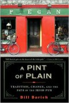 Pint of Plain: Tradition, Change, and the Fate of the Irish Pub - Bill Barich