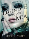 Legend of the Mer - Sheri L. Swift, Selest A. Swift, Michael Wheeler