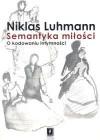 Semantyka miłości. O kodowaniu intymności - Niklas Luhmann
