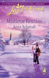 Mistletoe Reunion (Love Inspired #473) - Anna Schmidt